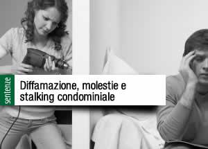 Diffamazione molestie stalking condominiale
